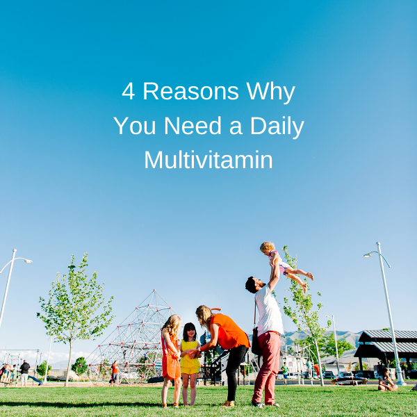 Do You Need a Multivitamin? Yes, Here Are 4 Reasons Why!